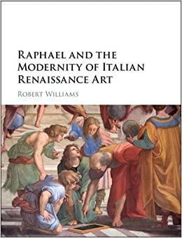 Raphael And The Redefinition Of Art In Renaissance Italy Robert Williams 9781107131507 Amazon Books