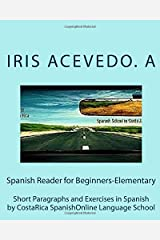 Spanish Reader for Beginners-Elementary: Short Paragraphs and Exercises in Spanish (Spanish Reader for Beginners, Intermediate & Advanced Students) (Volume 1) (Spanish and English Edition)