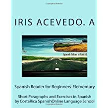 Spanish Reader for Beginners-Elementary: Short Paragraphs and Exercises in Spanish