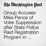Group Accuses Mike Pence of Voter Suppression after State Police Raid Registration Program in Indiana | Vanessa Williams