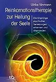 Reinkarnationstherapie zur Heilung der Seele: Die Ursprünge psychischer Verletzungen erkennen und überwinden