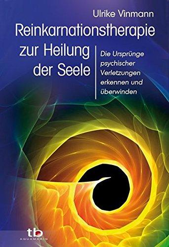 reinkarnationstherapie-zur-heilung-der-seele-die-ursprnge-psychischer-verletzungen-erkennen-und-berwinden