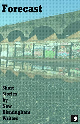 Forecast: Short Stories by New Birmingham Writers (Comma Short Story Course Book 10)