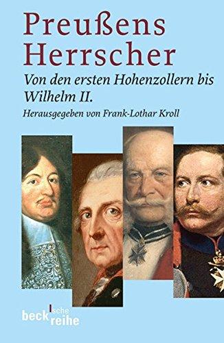 Preussens Herrscher: Von den ersten Hohenzollern bis Wilhelm II.