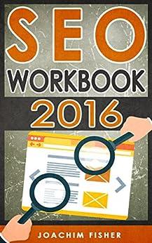 SEO: SEO Workbook 2016 - Search Engine Optimization Workbook (SEO, SEO 2016, SEO Workbook) by [Fisher, Joachim]
