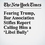 Fearing Trump, Bar Association Stifles Report Calling Him a 'Libel Bully' | Adam Liptak