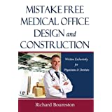 Mistake Free Medical Office Design and Construction:Written Exclusively for Physicians & Dentists