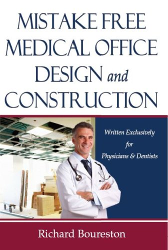 Mistake Free Medical Office Design and Construction:Written Exclusively for Physicians & Dentists (Medical Design Office)