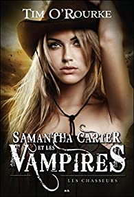 Samantha Carter et les vampires, tome 1 : Les chasseurs par Tim O'Rourke