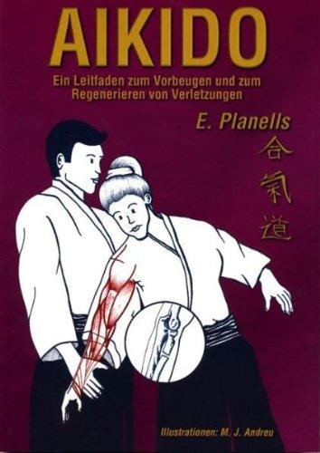 Aikido: Ein Leitfaden zum Vorbeugen und zum Regenerieren von Verletzungen
