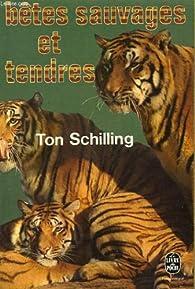 Bêtes sauvages et tendres par Ton Schilling