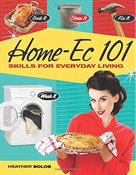 Home Ec 101 Skills For Everyday Living Cook It Clean It Fix It Wash It Solos Heather Musser Jacqueline 0035313650628 Books