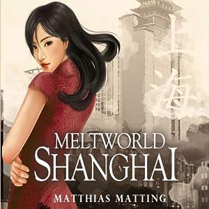 Meltworld Shanghai Hörbuch