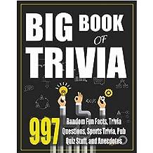 Trivia Books: Big Book of Trivia (997 Random Fun Facts, Trivia Questions, Sports Trivia, Pub Quiz Stuff, and Anecdotes to Amaze Your Family and Friends)