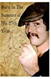 Born in the Summer of His 27th Year, Robert Hahn, 0615797725