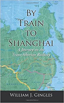 Book By Train to Shanghai: A Journey on the Trans-Siberian Railway