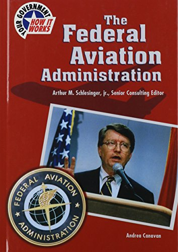The Federal Aviation Administration (Your Government--How It Works)