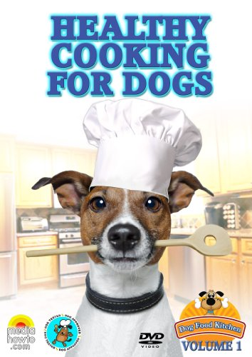 Cooking for Dogs- How to Make Healthy and Healing Foods for Your Dog- Learn to Cook the Best Food in Your Dog Food Kitchen! Dvd