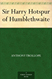 Sir Harry Hotspur of Humblethwaite (English Edition)