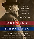 Destiny of the Republic: A Tale of Medicine, Madness and the Murder of a President
