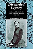 Discarded Legacy: Politics and Poetics in the Life of Frances E. W. Harper, 1825-1911 (African American Life Series)