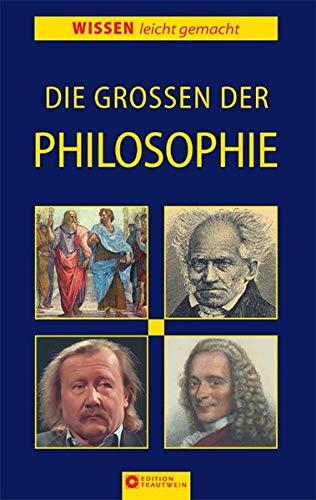 Die Grossen der Philosophie (Wissen leicht gemacht)