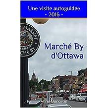 Marché By d'Ottawa 2016: Une visite autoguidée (French Edition)