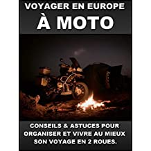 VOYAGER EN EUROPE A MOTO: CONSEILS & ASTUCES POUR ORGANISER ET VIVRE AU MIEUX SON VOYAGE EN 2 ROUES. (French Edition)