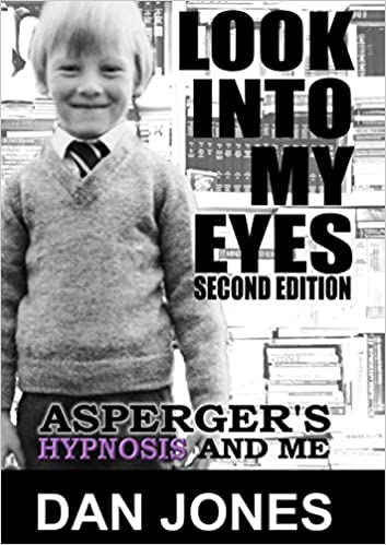Autism Through My Lens Film By People >> Look Into My Eyes Asperger S Hypnosis And Me Dan Jones