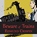 Beware of the Trains: And Other Stories Audiobook by Edmund Crispin Narrated by Philip Bird