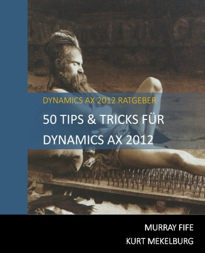50 Tips & Tricks Für Dynamics AX 2012 (Dynamics AX 2012 Tips & Tricks)
