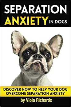 Book Separation Anxiety in Dogs: Discover How to Help Your Dog Overcome Separation Anxiety