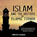 Islam and the History of Islamic Terror: Understanding the Role God Plays in a Muslim World Audiobook by Timothy Aldred Narrated by Steve Chase