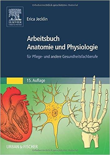 Arbeitsbuch Anatomie und Physiologie: für Pflege- und andere ...