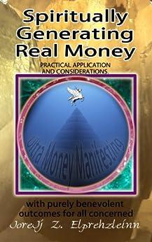 Spiritually Generating Real Money: Practical Application and Considerations by [Elprehzleinn, JoreJj Z.]