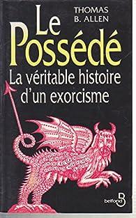 Le Possédé (La véritable histoire d'un exorcisme) par Thomas B. Allen
