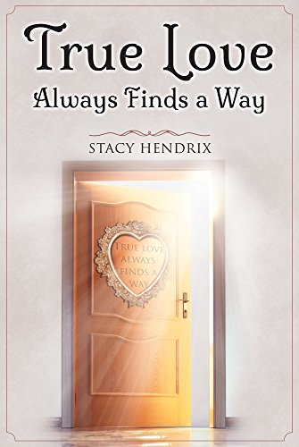 dddc782002c23 True Love Always Finds a Way - Kindle edition by Stacy Hendrix ...