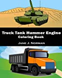 Truck, Tank, Hummer, Engine Coloring Book: A coloring book for kids