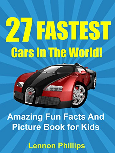 27 fastest cars in the world amazing fun facts and picture book for kids