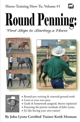 Round Penning: First Steps to Starting a Horse: A Guide to Round Pen Training and Essential Ground Work for Horses Using the Methods of John Lyons (Horse Training How-To) by Brand: CreateSpace Independent Publishing Platform