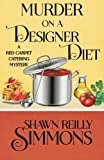 Murder on a Designer Diet (A Red Carpet Catering Mystery) (Volume 3)