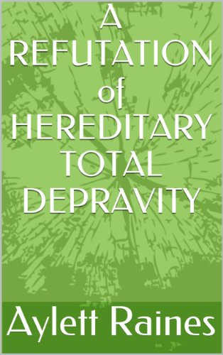 - A REFUTATION of HEREDITARY TOTAL DEPRAVITY