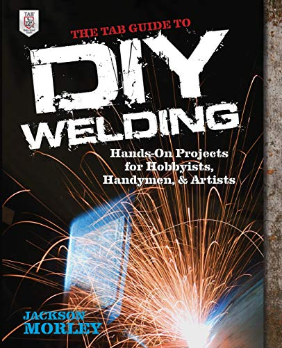 Pdf Home The TAB Guide to DIY Welding: Hands-on Projects for Hobbyists, Handymen, and Artists