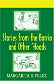 Stories from the Barrio and Other 'Hoods, Margarita Velez, 0595187455