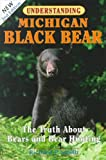 Understanding Michigan Black Bear: The Truth About Bears and Bear Hunting