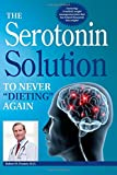 "The Serotonin Solution: To Never ""Dieting"" Again"