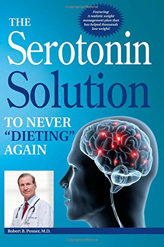 """The Serotonin Solution: To Never """"Dieting"""" Again"""