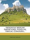 Hieronymi Morlini Parthenopei, Novellae, Fabulae, Comoedia, Girolamo Morlini, 1277969523