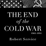 The End of the Cold War 1985-1991   Robert Service