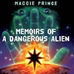 Memoirs of a Dangerous Alien | Maggie Prince